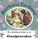 Eventyrersken (Barbara Cartland - Den udødelige samling 25) | Barbara Cartland