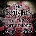 The Knights of the Cornerstone Audiobook by James P. Blaylock Narrated by Stephen Hoye