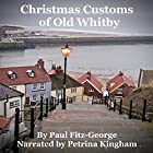 Christmas Customs of Old Whitby Hörbuch von Paul Christopher Fitz-George Gesprochen von: Petrina Kingham