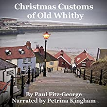 Christmas Customs of Old Whitby Audiobook by Paul Christopher Fitz-George Narrated by Petrina Kingham