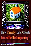 How Family Life Affects Juvenile Delinquency: A quick read (English Edition)