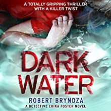 Dark Water: Detective Erika Foster, Book 3 | Livre audio Auteur(s) : Robert Bryndza Narrateur(s) : Jan Cramer