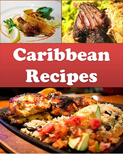 Caribbean: Caribbean Recipes - The Easy and Delicious Caribbean Cookbook (caribbean, caribbean recipes, caribbean cookbook, caribbean cook book) by Sarah J Murphy