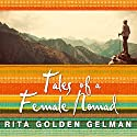 Tales of a Female Nomad: Living at Large in the World (       UNABRIDGED) by Rita Golden Gelman Narrated by Rita Golden Gelman