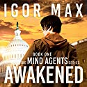 Awakened: The Mind Agents Series, Book 1 Audiobook by Igor Max Narrated by Roderick Schulz