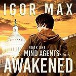 Awakened: The Mind Agents Series, Book 1 | Igor Max