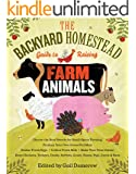 The Backyard Homestead Guide to Raising Farm Animals: Choose the Best Breeds for Small-Space Farming, Produce Your Own Grass-Fed Meat, Gather Fresh Eggs, ... Rabbits, Goats, Sheep, Pigs, Cattle, & Bees
