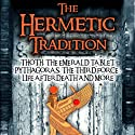 The Hermetic Tradition: Thoth, The Emerald Tablet, Pythagoras, The Third Force, Life After Death and More