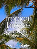Tropical Breeze Ocean Beach Relaxation