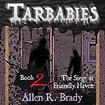 The Siege at Friendly Haven: Tarbabies, Book 2   Allen R. Brady