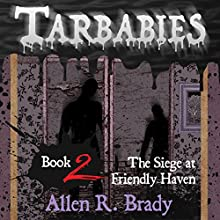 The Siege at Friendly Haven: Tarbabies, Book 2 Audiobook by Allen R. Brady Narrated by Allen R. Brady, Lisa Cartmell