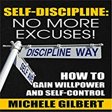 Self Discipline: No More Excuses!: How To Gain Willpower And Self-Control (       UNABRIDGED) by Michele Gilbert Narrated by John Edmondson
