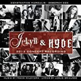 Jekyll & Hyde 2012 Concept Recording by Frank Wildhorn, Constantine Maroulis, Deborah Cox, Teal Wicks, Tom Hewitt, Shann [2012]