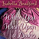 When You Wish Upon a Duke (       UNABRIDGED) by Isabella Bradford Narrated by Romy Nordlinger