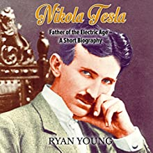 Nikola Tesla: Father of the Electric Age - a Short Biography Audiobook by Ryan Young Narrated by Gregory Diehl