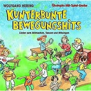 Kunterbunte Bewegungshits. CD: Lieder zum Mitmachen, Tanzen und Mitsingen (Ökotopia Mit-Spiel-Liede