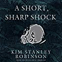 A Short, Sharp Shock (       UNABRIDGED) by Kim Stanley Robinson Narrated by Paul Michael Garcia
