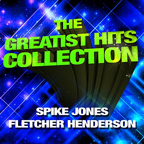 the-greatest-hits-collection-spike-jones-fletcher-henderson