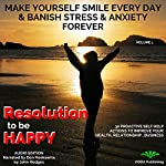 Resolution to Be Happy: Make Yourself Smile Everyday & Banish Stress & Anxiety Forever. 30 Proactive Self Help Actions to Improve your Health, Relationships & Business (Life Guide Book 1) | John Hodges
