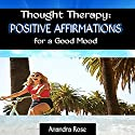 Thought Therapy: Positive Affirmations for a Good Mood Audiobook by Anandra Rose Narrated by Natalya Bykov