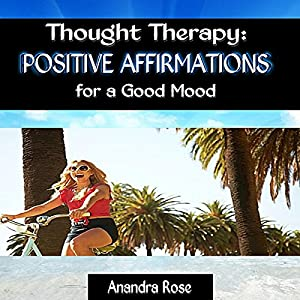 Thought Therapy: Positive Affirmations for a Good Mood Audiobook