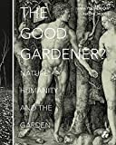 img - for The Good Gardener?: Nature, Humanity and the Garden book / textbook / text book