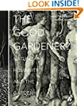 GOOD GARDENER: Nature, Humanity, and...