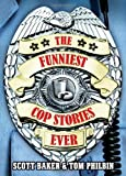 The Funniest Cop Stories Ever (0740760750) by Baker, Scott