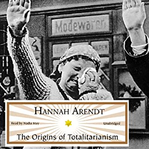 The Origins of Totalitarianism (       UNABRIDGED) by Hannah Arendt Narrated by Nadia May