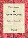 Fernand Cortez: Op�ra en trois actes