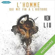 L'homme qui mit fin à l'Histoire | Livre audio Auteur(s) : Ken Liu Narrateur(s) : Stéphanie Cassignard, Patrick Meadeb