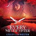 Every Never After Audiobook by Lesley Livingston Narrated by Lesley Livingston