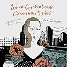 When Chickenheads Come Home to Roost: A Hip-Hop Feminist Breaks It Down Audiobook by Joan Morgan, Treva B. Lindsey - afterword Narrated by Brittney Cooper - foreword, Joy Bryant, Bahni Turpin