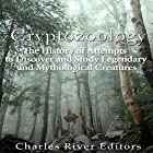 Cryptozoology: The History of Attempts to Discover and Study Legendary and Mythological Creatures Hörbuch von  Charles River Editors Gesprochen von: Kenneth Ray