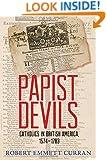 Papist Devils: Catholics in British America, 1574-1783