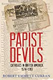 Papist Devils: Catholics in British America, 1574-1783