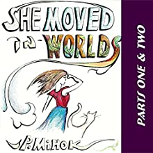 She Moved in Worlds, Parts 1 and 2 Audiobook by J.P. Mihok Narrated by Jannette Jew