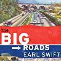 The Big Roads: The Untold Story of the Engineers, Visionaries, and Trailblazers Who Created the American Superhighways (       UNABRIDGED) by Earl Swift Narrated by Rob Shapiro