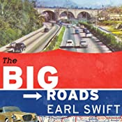 The Big Roads: The Untold Story of the Engineers, Visionaries, and Trailblazers Who Created the American Superhighways | [Earl Swift]
