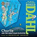 Charlie and the Great Glass Elevator (       UNABRIDGED) by Roald Dahl Narrated by Douglas Hodge