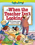 When The Teacher Isn t Looking: And Other Funny School Poems