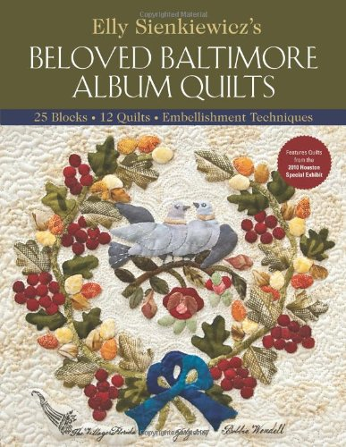 Elly Sienkiewicz's Beloved Baltimore Album Quilts: 25 Blocks, 12 Quilts, Embellishment Techniques