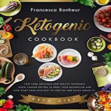 Ketogenic Cookbook: Low Carb, Delicious and Healthy Ketogenic Slow Cooker Recipes to Reset Your Metabolism and Kick Start Your Keto Diet to Lose Fat Audiobook by Francesca Bonheur Narrated by Maureen Anglewood