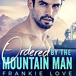 Ordered by the Mountain Man Audiobook
