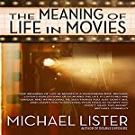 The Meaning of Life in Movies | Michael Lister