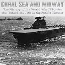 Coral Sea and Midway: The History of the World War II Battles That Turned the Tide in the Pacific Theater Audiobook by  Charles River Editors Narrated by Ken Teutsch