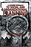 img - for A Systems Approach to Social and Organizational Planning: Cure For the Mess in Health Care? book / textbook / text book