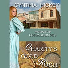 Charity's Gold Rush: Woman of Courage, Book 3 Audiobook by Cynthia Hickey Narrated by Margo Trueblood