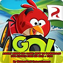 Angry Birds Go! Game: How to Download for Kindle Fire HD HDX + Tips (       UNABRIDGED) by Hiddenstuff Entertainment Narrated by Chris Poirier