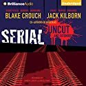 Serial Uncut Audiobook by Blake Crouch, Jack Kilborn, J. A. Konrath Narrated by Patrick Lawlor, Angela Dawe